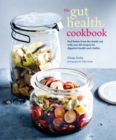The Gut Health Cookbook : Feel Better from the Inside out with Over 60 Recipes for Digestive Health and Vitality - Book