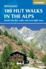 100 Hut Walks in the Alps : Routes for day walks and overnight stays in France, Switzerland, Italy, Austria and Slovenia
