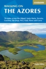 Walking on the Azores : 70 routes across Sao Miguel, Santa Maria, Terceira, Graciosa, Sao Jorge, Pico, Faial, Flores and Corvo