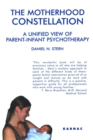 The Motherhood Constellation : A Unified View of Parent-Infant Psychotherapy
