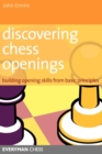 Discovering Chess Openings : Building A Repertoire From Basic Principles