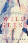 Wild Geese : A Collection of Nan Shepherd's Writing