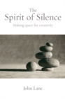 The Spirit of Silence : Making Space for Creativity