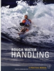 Rough Water Handling : A Practical Manual, Essential Knowledge for Intermediate and Advanced Paddlers