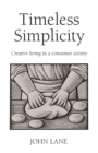 Timeless Simplicity : Creative Living in a Consumer Society