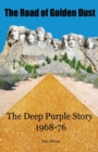 The Road of Golden Dust : The Deep Purple Story 1968-76