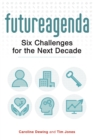 Future Agenda : Six Challenges for the Next Decade