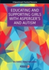 Educating and Supporting Girls with Asperger's and Autism : A Resource for Education and Health Professionals