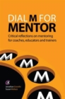 Dial M for Mentor : Critical reflections on mentoring for coaches, educators and trainers