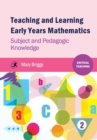 Teaching and Learning Early Years Mathematics : Subject and Pedagogic Knowledge