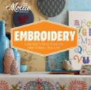 Mollie Makes: Embroidery : 15 new projects for you to make plus handy techniques, tricks and tips