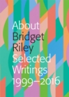 About Bridget Riley : Selected Writings 1999-2016