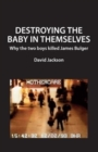 Destroying the Baby in Themselves : Why did the two boys kill James Bulger?