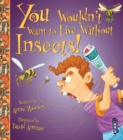 You Wouldn't Want To Live Without Insects! - Book