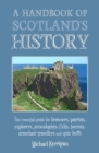 A Handbook of Scotland's History : The Essential Guide for Browsers, Patriots, Explorers, Genealogists, Tourists, Time Travellers and Quiz Buffs