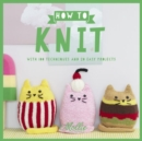 How to Knit : With 100 techniques and 20 easy projects