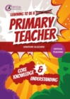 Learning to be a Primary Teacher : Core Knowledge and Understanding
