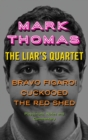 The Liar's Quartet : Bravo Figaro!, Cuckooed, the Red Shed - Playscripts, Notes and Commentary