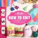 Mollie Makes: How to Knit : Go from beginner to expert with 20 new projects