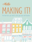 Mollie Makes: Making It! : The hard facts you need to start your own business