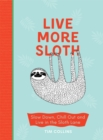 Live More Sloth : Slow Down, Chill Out and Live in the Sloth Lane