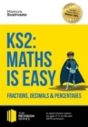 KS2: Maths is Easy - Fractions, Decimals and Percentages. in-Depth Revision Advice for Ages 7-11 on the New Sats Curriculum. Achieve 100%