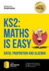 KS2: Maths is Easy - Ratio, Proportion and Algebra. in-Depth Revision Advice for Ages 7-11 on the New Sats Curriculum. Achieve 100%