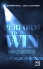 Performing to Win : Using the Secrets of the Arts to Unlock Success