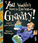 You Wouldn't Want To Live Without Gravity! - Book