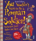 You Wouldn't Want To Be A Roman Soldier! : Extended Edition