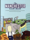 The Manchester Cook Book : A Celebration of the Amazing Food & Drink on Our Doorstep
