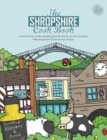The Shropshire Cook Book : A Celebration of the Amazing Food and Drink on Our Doorstep