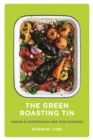 The Green Roasting Tin : Vegan and Vegetarian One Dish Dinners - Book