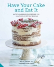 Have Your Cake and Eat it : Nutritious, Delicious Recipes for Healthier, Everyday Baking - Book