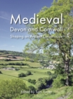 Medieval Devon and Cornwall : Shaping an Ancient Countryside