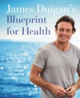 James Duigan's Blueprint for Health : The Bodyism 4 Pillars of Health: Nutrition, Movement, Mindset, Sleep - Book
