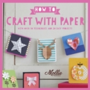 How to Craft with Paper : With over 50 techniques and 20 easy projects