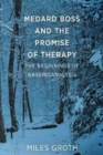 Medard Boss and the Promise of Therapy : The Beginnings of Daseinsanalysis - Book