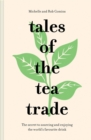 Tales of the Tea Trade : The secret to sourcing and enjoying the world's favourite drink - Book
