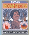Asma's Indian Kitchen : Home-cooked food brought to you by Darjeeling Express - Book