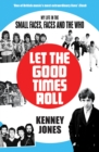 Let The Good Times Roll : My Life in Small Faces, Faces and The Who - Book