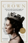 The Crown : The Official History Behind Season 3: Political Scandal, Personal Struggle and the Years that Defined Elizabeth II, 1956-1977 - Book
