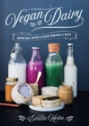 Vegan Dairy : Making milk, butter and cheese from nuts and seeds - Book