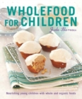 Wholefood for Children : Nourishing Young Children with Whole and Organic Foods - Book