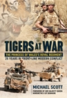 Tigers at War : The Princess of Wales's Royal Regiment. 25 Years in Front-Line Modern Conflict