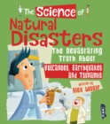 The Science of Natural Disasters : The Devastating Truth About Volcanoes, Earthquakes and Tsunamis
