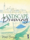 Landscape Drawing : Inspirational Step-by-Step Illustrations Show You How To Master Landscape Drawing