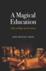 A Magical Education : Talks on Magic and Occultism