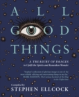 All Good Things : A Treasury of Images to Uplift the Spirits and Reawaken Wonder - Book