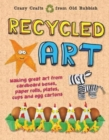 Recycled Art : Making great art from cardboard boxes, paper rolls, plates, cups and egg cartons - Book